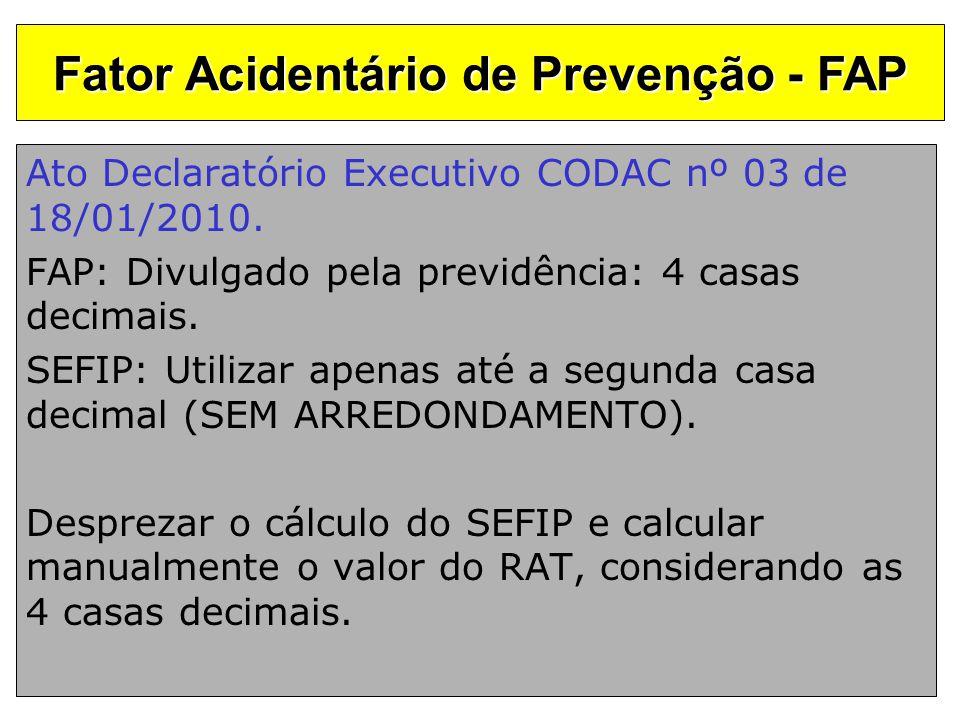 Ato Declaratório Executivo CODAC nº 03 de 18/01/2010. FAP: Divulgado pela previdência: 4 casas decimais. SEFIP: Utilizar apenas até a segunda casa dec