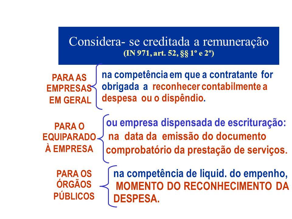 Considera- se creditada a remuneração (IN 971, art. 52, §§ 1º e 2º) PARA AS EMPRESAS EM GERAL na competência em que a contratante for obrigada a recon