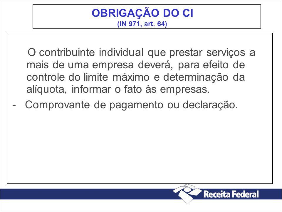 O contribuinte individual que prestar serviços a mais de uma empresa deverá, para efeito de controle do limite máximo e determinação da alíquota, info