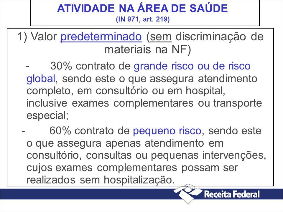 1) Valor predeterminado (sem discriminação de materiais na NF) - 30% contrato de grande risco ou de risco global, sendo este o que assegura atendiment