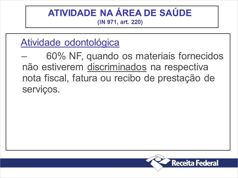 Atividade odontológica – 60% NF, quando os materiais fornecidos não estiverem discriminados na respectiva nota fiscal, fatura ou recibo de prestação d