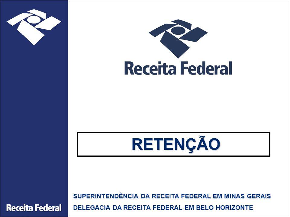 RETENÇÃO RETENÇÃO SUPERINTENDÊNCIA DA RECEITA FEDERAL EM MINAS GERAIS DELEGACIA DA RECEITA FEDERAL EM BELO HORIZONTE
