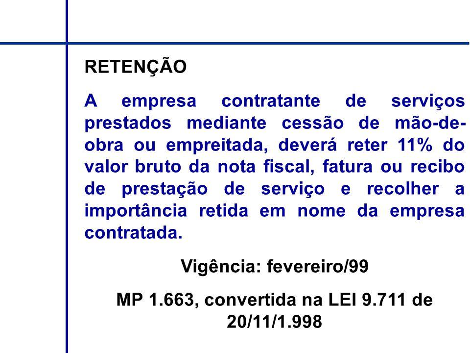 RETENÇÃO A empresa contratante de serviços prestados mediante cessão de mão-de- obra ou empreitada, deverá reter 11% do valor bruto da nota fiscal, fa
