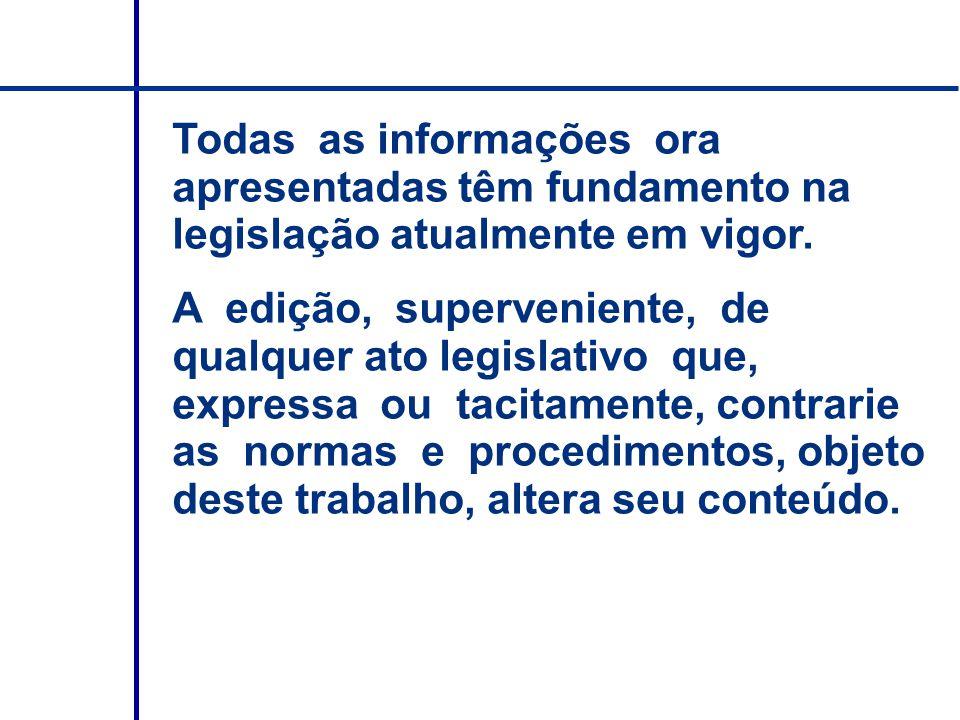 Todas as informações ora apresentadas têm fundamento na legislação atualmente em vigor. A edição, superveniente, de qualquer ato legislativo que, expr