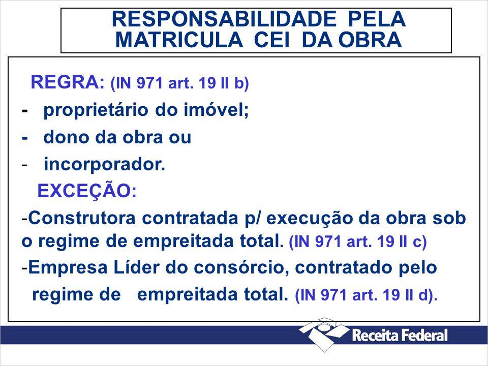 REGRA: (IN 971 art. 19 II b) - proprietário do imóvel; - dono da obra ou - incorporador. EXCEÇÃO: -Construtora contratada p/ execução da obra sob o re