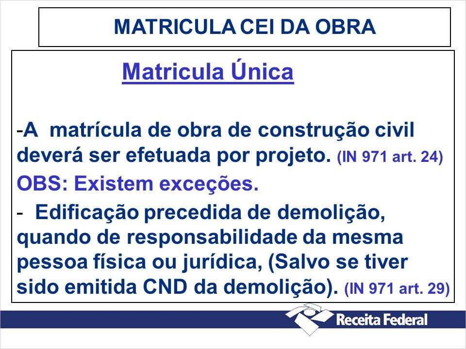 Matricula Única -A matrícula de obra de construção civil deverá ser efetuada por projeto. (IN 971 art. 24) OBS: Existem exceções. - Edificação precedi