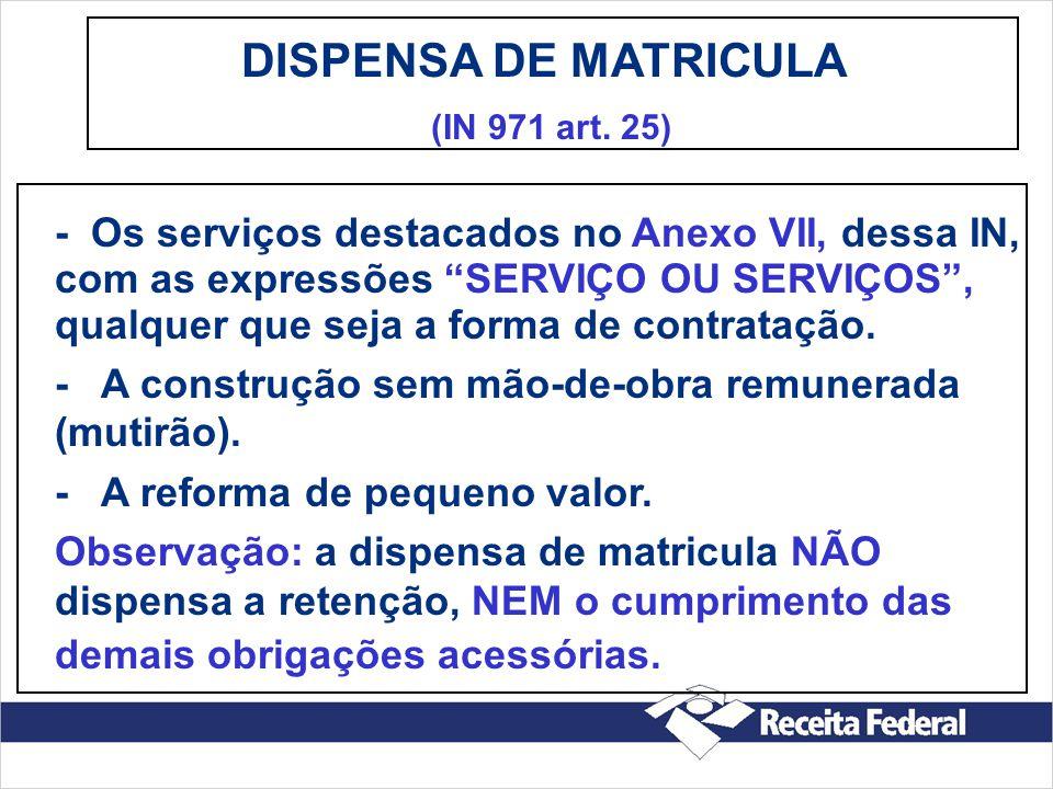 DISPENSA DE MATRICULA (IN 971 art. 25) - Os serviços destacados no Anexo VII, dessa IN, com as expressões SERVIÇO OU SERVIÇOS, qualquer que seja a for