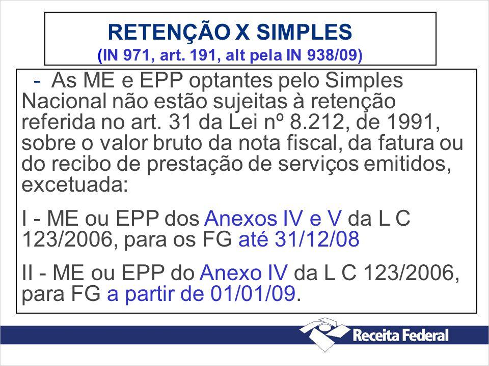 RETENÇÃO X SIMPLES (IN 971, art. 191, alt pela IN 938/09) - As ME e EPP optantes pelo Simples Nacional não estão sujeitas à retenção referida no art.