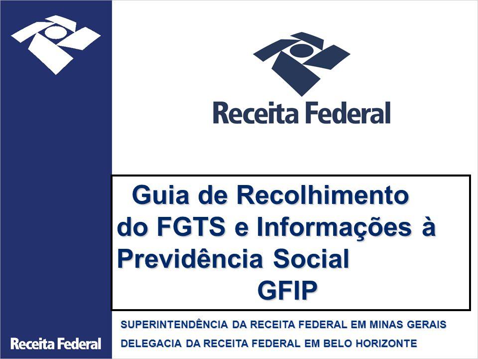 Guia de Recolhimento Guia de Recolhimento do FGTS e Informações à Previdência Social GFIP GFIP SUPERINTENDÊNCIA DA RECEITA FEDERAL EM MINAS GERAIS DEL
