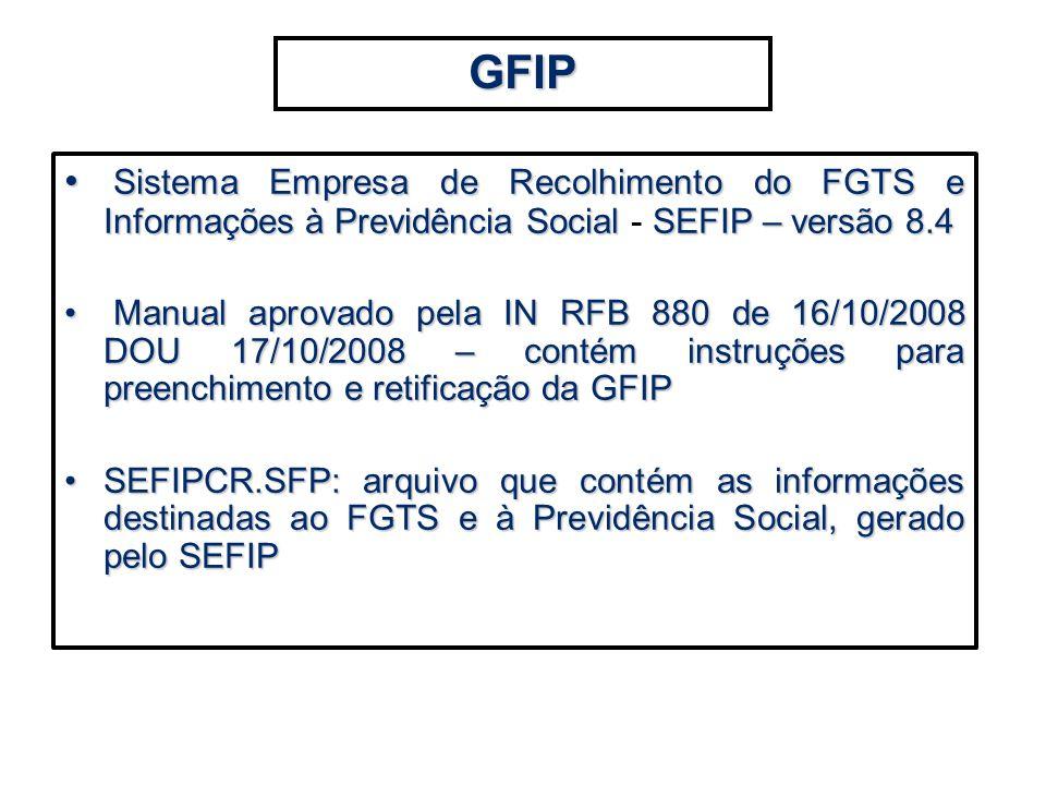 Sistema Empresa de Recolhimento do FGTS e Informações à Previdência SocialSEFIP – versão 8.4 Sistema Empresa de Recolhimento do FGTS e Informações à P