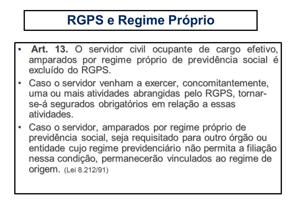 Art. 13. O servidor civil ocupante de cargo efetivo, amparados por regime próprio de previdência social é excluído do RGPS. Art. 13. O servidor civil