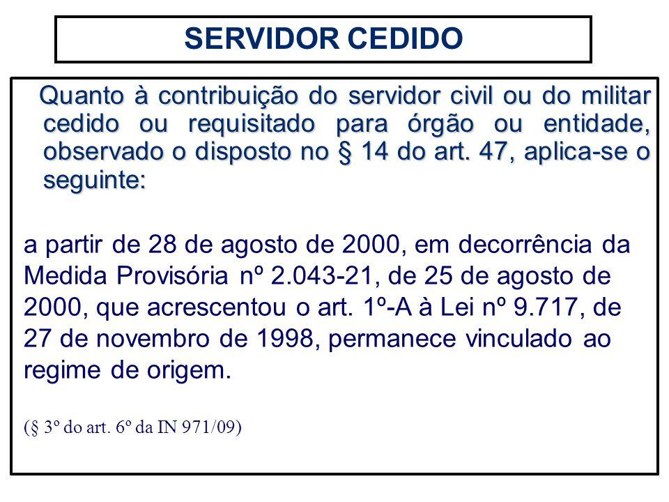 Quanto à contribuição do servidor civil ou do militar cedido ou requisitado para órgão ou entidade, observado o disposto no § 14 do art. 47, aplica-se