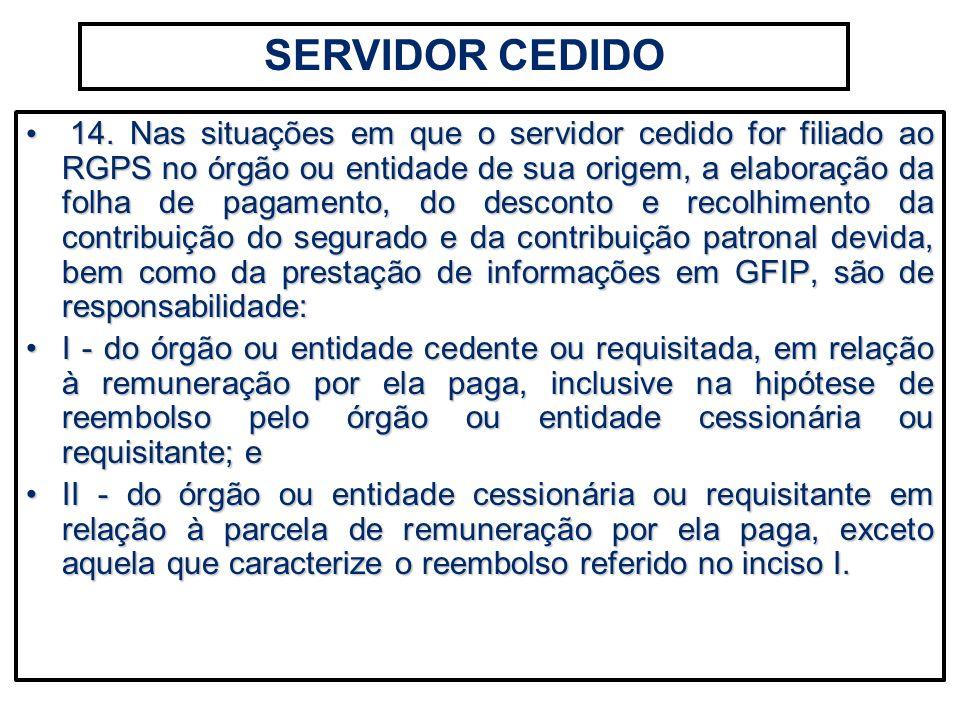 14. Nas situações em que o servidor cedido for filiado ao RGPS no órgão ou entidade de sua origem, a elaboração da folha de pagamento, do desconto e r