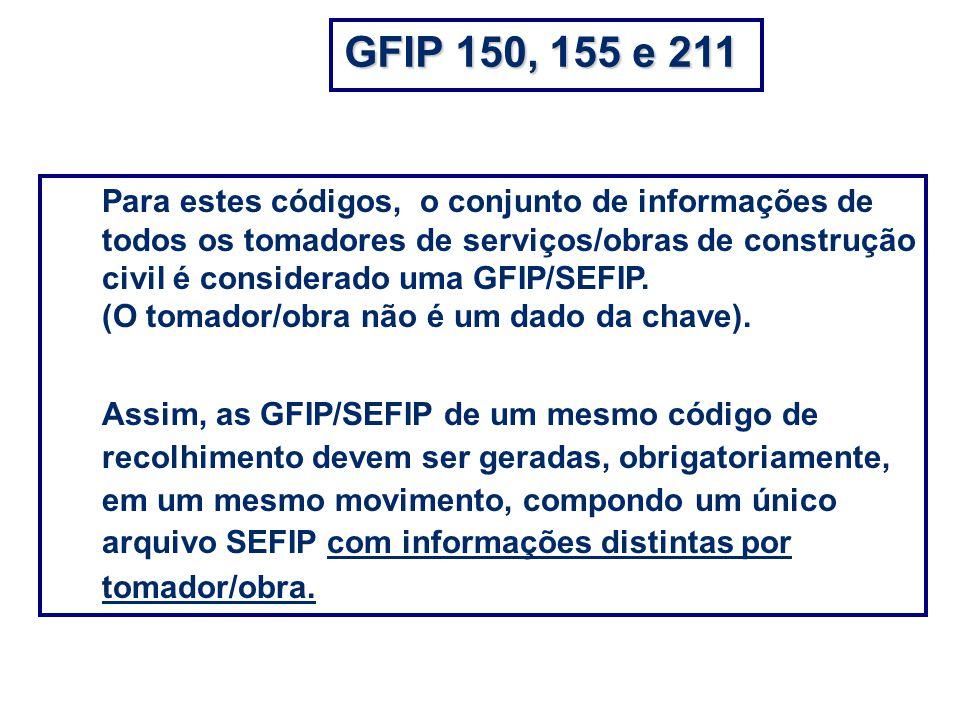 Para estes códigos, o conjunto de informações de todos os tomadores de serviços/obras de construção civil é considerado uma GFIP/SEFIP. (O tomador/obr