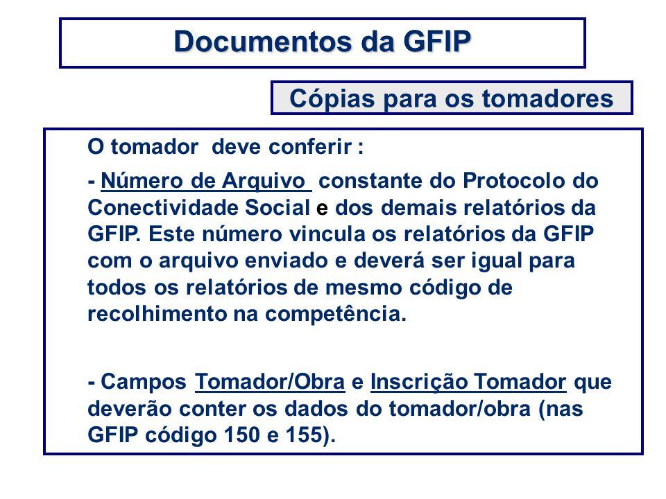 O tomador deve conferir : - Número de Arquivo constante do Protocolo do Conectividade Social e dos demais relatórios da GFIP. Este número vincula os r