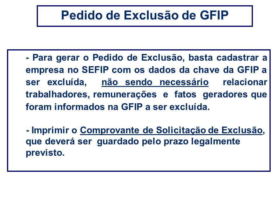 - Para gerar o Pedido de Exclusão, basta cadastrar a empresa no SEFIP com os dados da chave da GFIP a ser excluída, não sendo necessário relacionar tr