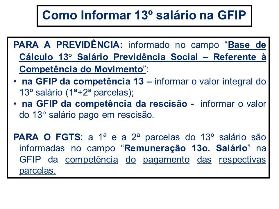 PARA A PREVIDÊNCIA: informado no campo Base de Cálculo 13° Salário Previdência Social – Referente à Competência do Movimento: na GFIP da competência 1