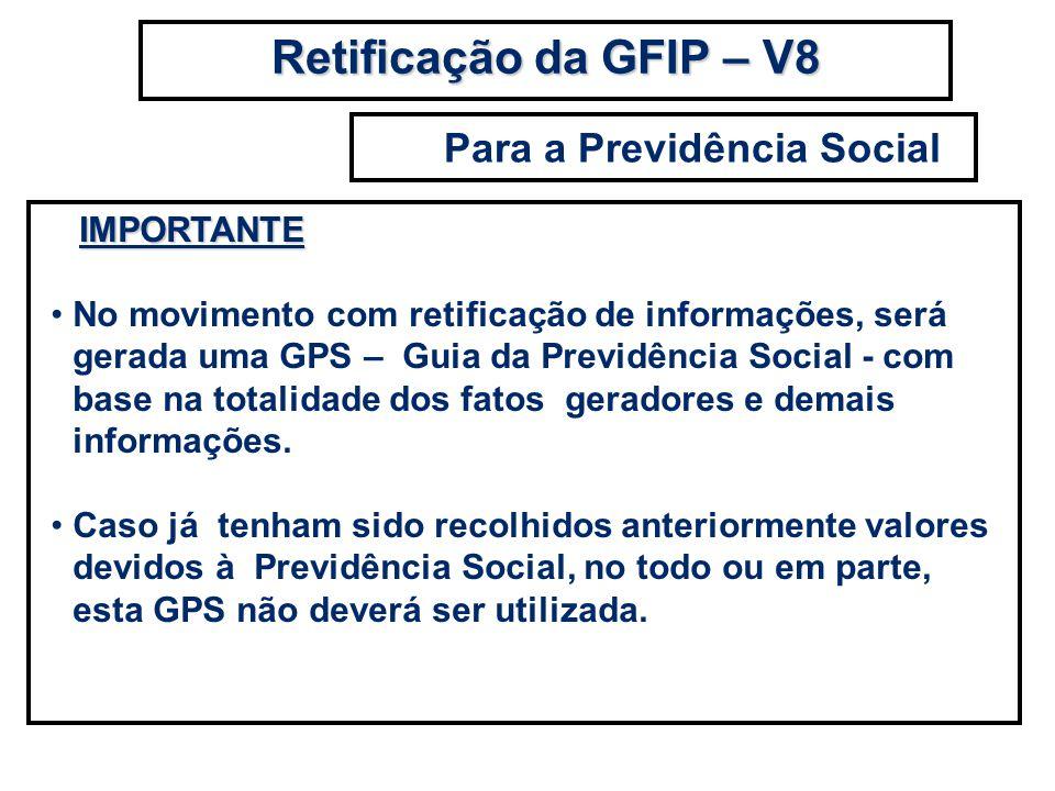 IMPORTANTE IMPORTANTE No movimento com retificação de informações, será gerada uma GPS – Guia da Previdência Social - com base na totalidade dos fatos
