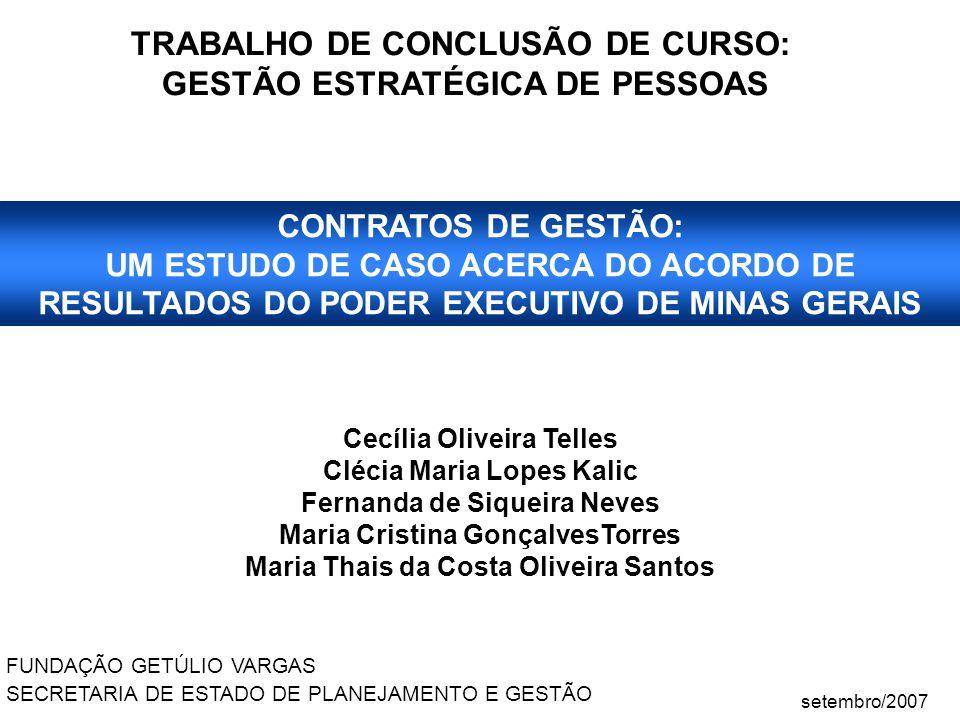 CONTRATOS DE GESTÃO: UM ESTUDO DE CASO ACERCA DO ACORDO DE RESULTADOS DO PODER EXECUTIVO DE MINAS GERAIS Cecília Oliveira Telles Clécia Maria Lopes Ka
