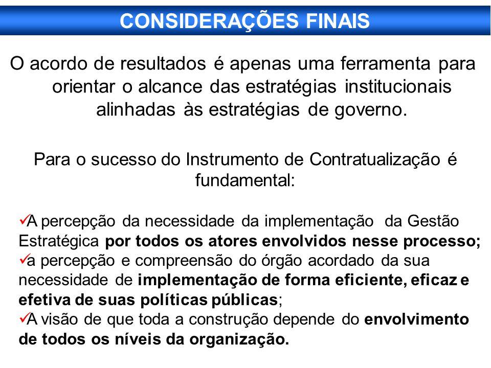 O acordo de resultados é apenas uma ferramenta para orientar o alcance das estratégias institucionais alinhadas às estratégias de governo. CONSIDERAÇÕ