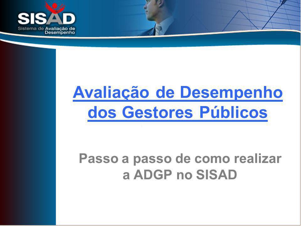 Avaliação de Desempenho dos Gestores Públicos Passo a passo de como realizar a ADGP no SISAD