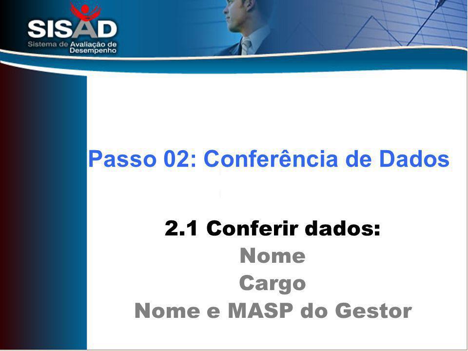 2.1 Conferir dados: Nome Cargo Nome e MASP do Gestor Passo 02: Conferência de Dados