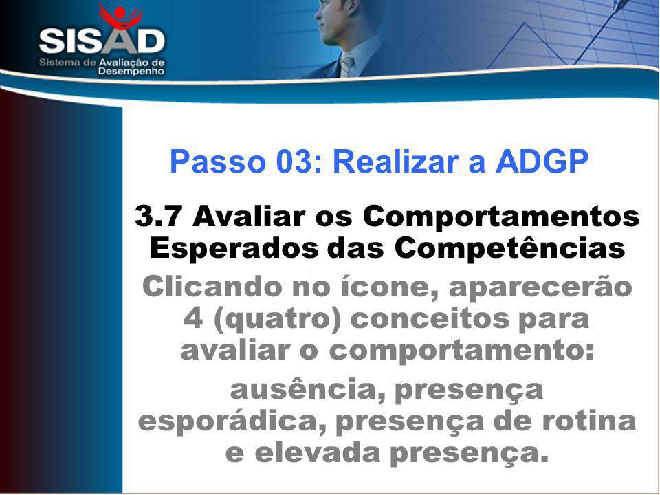 3.7 Avaliar os Comportamentos Esperados das Competências Clicando no ícone, aparecerão 4 (quatro) conceitos para avaliar o comportamento: ausência, pr