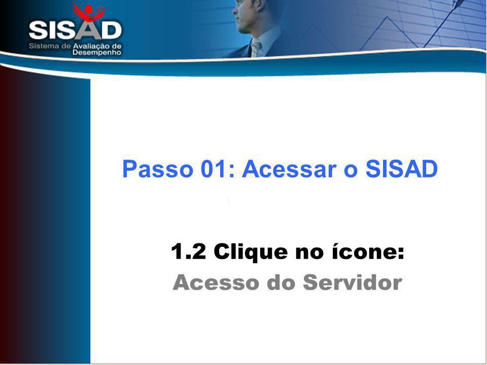 1.2 Clique no ícone: Acesso do Servidor Passo 01: Acessar o SISAD