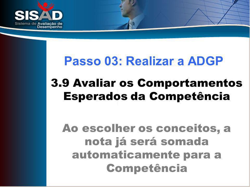 3.9 Avaliar os Comportamentos Esperados da Competência Ao escolher os conceitos, a nota já será somada automaticamente para a Competência Passo 03: Realizar a ADGP