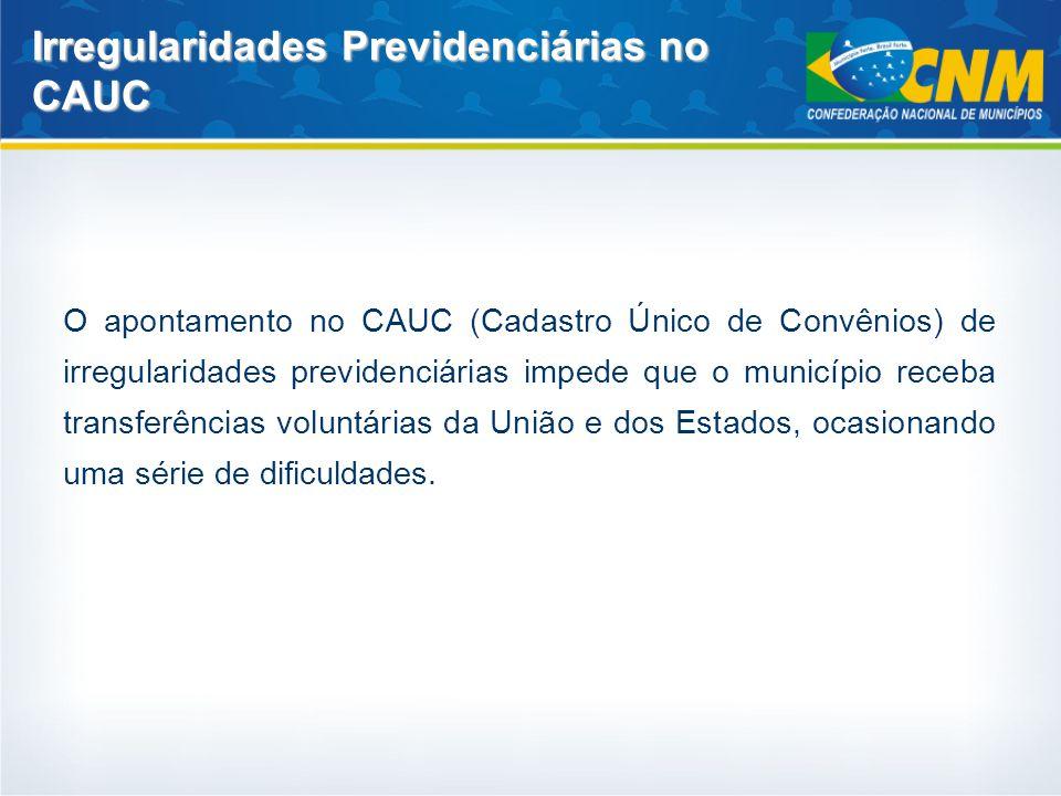 O apontamento no CAUC (Cadastro Único de Convênios) de irregularidades previdenciárias impede que o município receba transferências voluntárias da Uni
