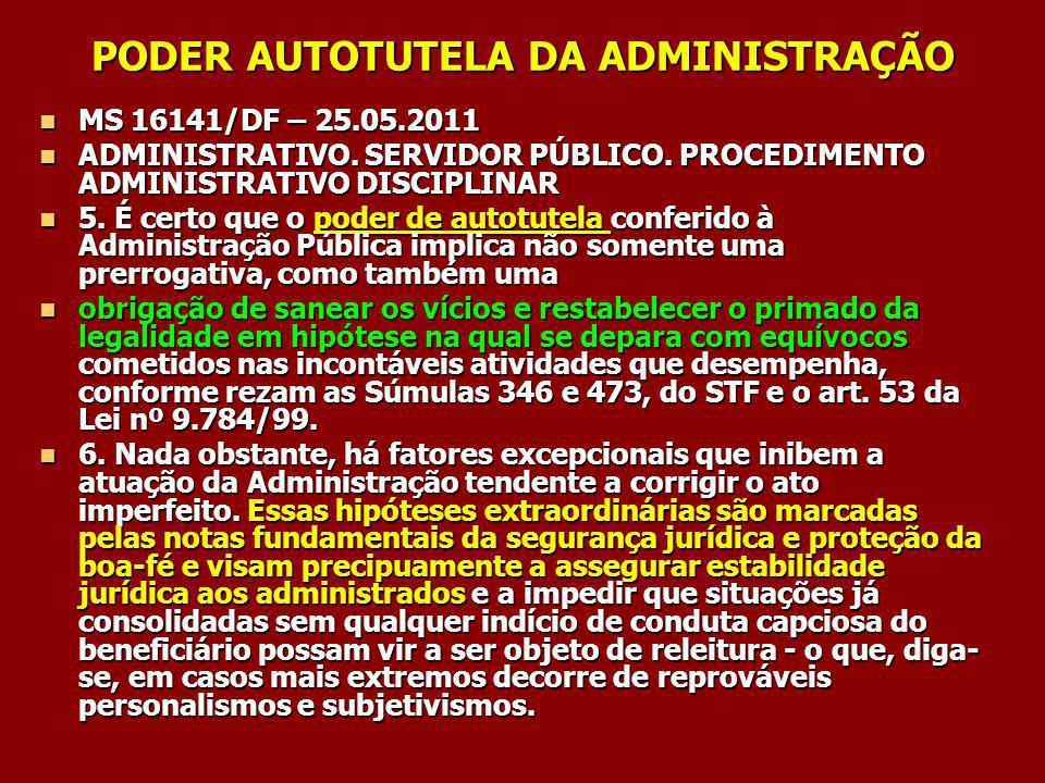 PODER AUTOTUTELA DA ADMINISTRAÇÃO MS 16141/DF – 25.05.2011 MS 16141/DF – 25.05.2011 ADMINISTRATIVO. SERVIDOR PÚBLICO. PROCEDIMENTO ADMINISTRATIVO DISC