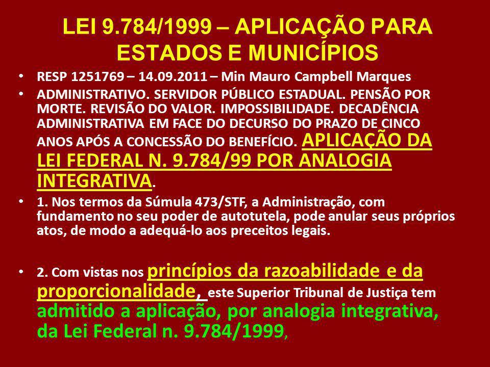 LEI 9.784/1999 – APLICAÇÃO PARA ESTADOS E MUNICÍPIOS RESP 1251769 – 14.09.2011 – Min Mauro Campbell Marques ADMINISTRATIVO. SERVIDOR PÚBLICO ESTADUAL.