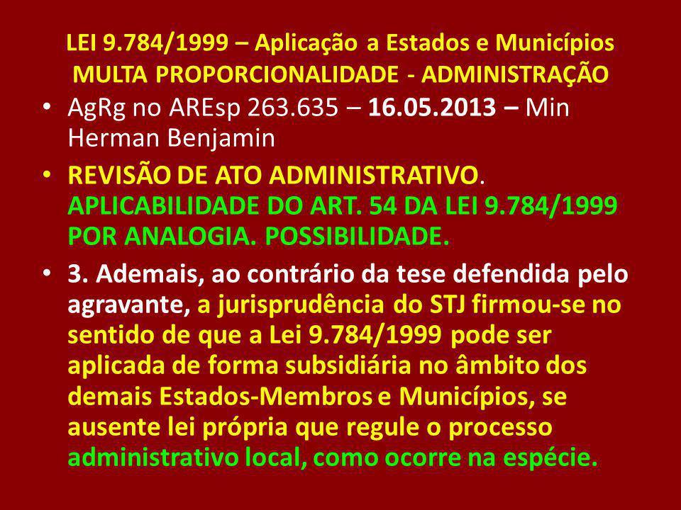 LEI 9.784/1999 – Aplicação a Estados e Municípios MULTA PROPORCIONALIDADE - ADMINISTRAÇÃO AgRg no AREsp 263.635 – 16.05.2013 – Min Herman Benjamin REV