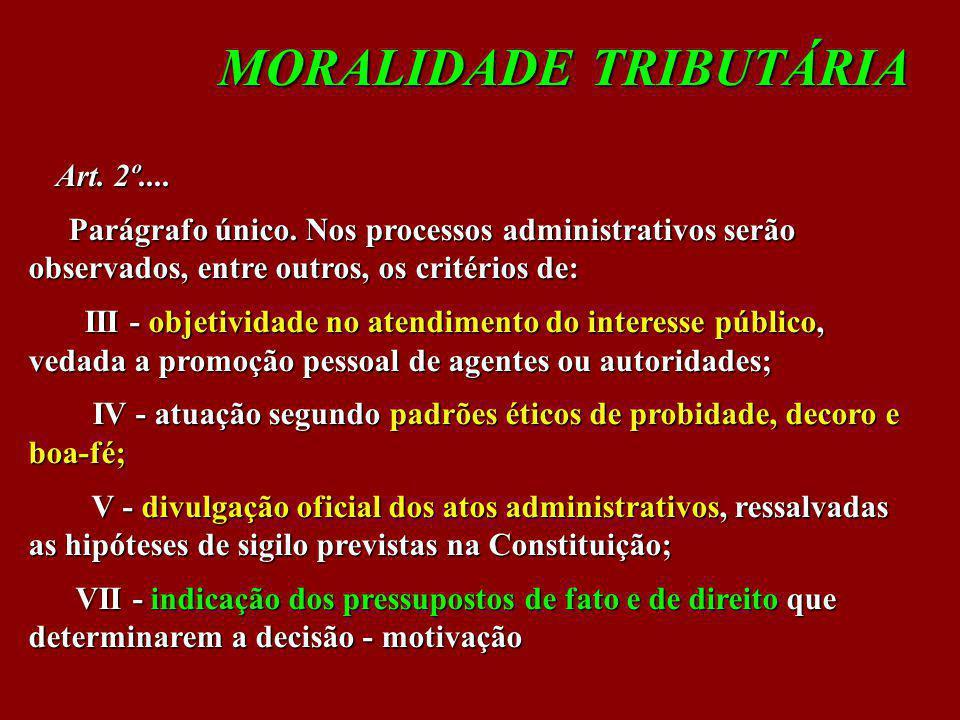 MORALIDADE TRIBUTÁRIA Art. 2º.... Art. 2º.... Parágrafo único. Nos processos administrativos serão observados, entre outros, os critérios de: Parágraf