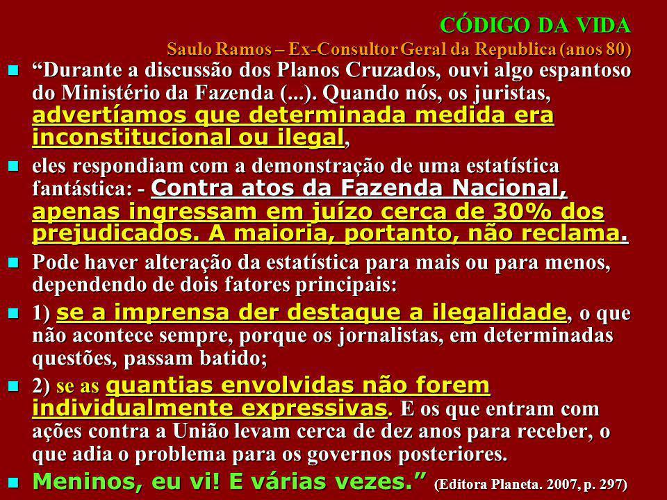 CÓDIGO DA VIDA Saulo Ramos – Ex-Consultor Geral da Republica (anos 80) Durante a discussão dos Planos Cruzados, ouvi algo espantoso do Ministério da F