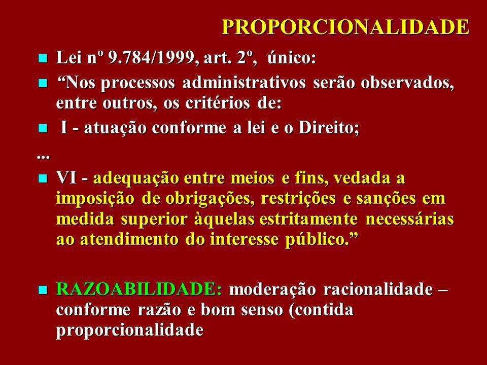 PROPORCIONALIDADE Lei nº 9.784/1999, art. 2º, único: Lei nº 9.784/1999, art. 2º, único: Nos processos administrativos serão observados, entre outros,