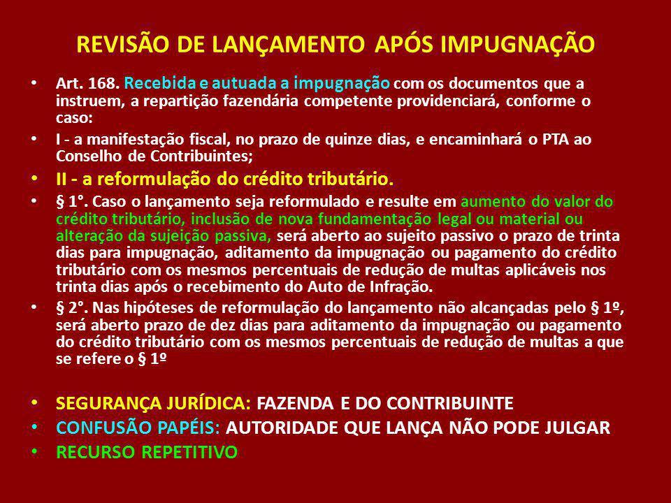 REVISÃO DE LANÇAMENTO APÓS IMPUGNAÇÃO Art. 168. Recebida e autuada a impugnação com os documentos que a instruem, a repartição fazendária competente p