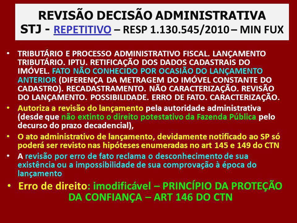 REVISÃO DECISÃO ADMINISTRATIVA STJ - REPETITIVO – RESP 1.130.545/2010 – MIN FUX TRIBUTÁRIO E PROCESSO ADMINISTRATIVO FISCAL. LANÇAMENTO TRIBUTÁRIO. IP