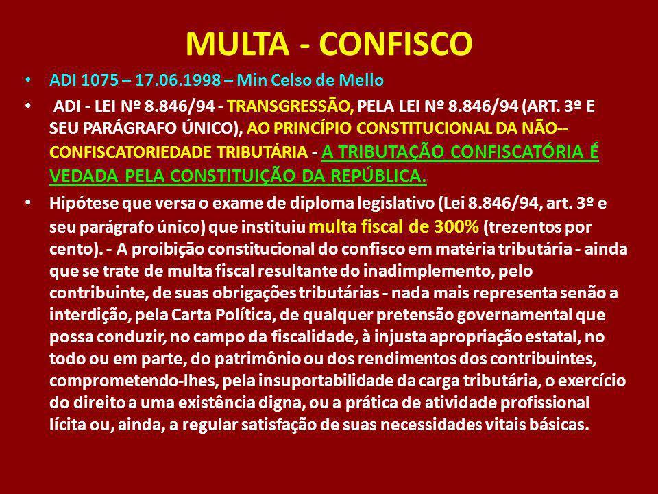 MULTA - CONFISCO ADI 1075 – 17.06.1998 – Min Celso de Mello ADI - LEI Nº 8.846/94 - TRANSGRESSÃO, PELA LEI Nº 8.846/94 (ART. 3º E SEU PARÁGRAFO ÚNICO)