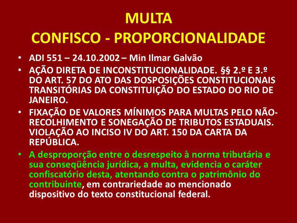 MULTA CONFISCO - PROPORCIONALIDADE ADI 551 – 24.10.2002 – Min Ilmar Galvão AÇÃO DIRETA DE INCONSTITUCIONALIDADE. §§ 2.º E 3.º DO ART. 57 DO ATO DAS DO