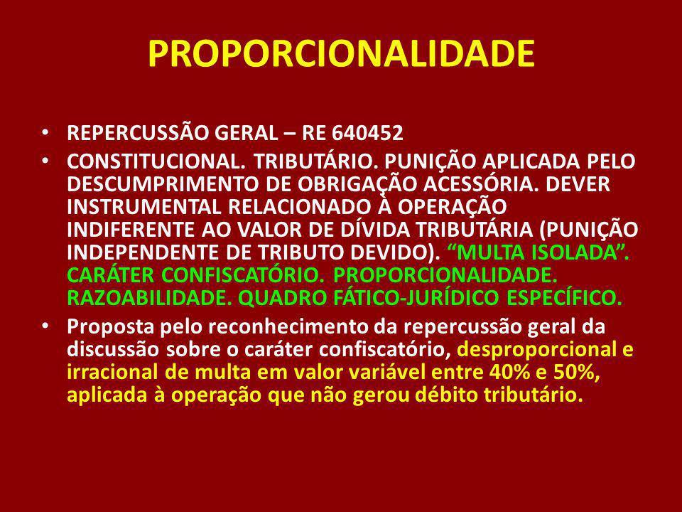 PROPORCIONALIDADE REPERCUSSÃO GERAL – RE 640452 CONSTITUCIONAL. TRIBUTÁRIO. PUNIÇÃO APLICADA PELO DESCUMPRIMENTO DE OBRIGAÇÃO ACESSÓRIA. DEVER INSTRUM