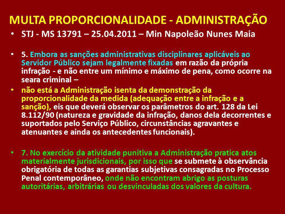 MULTA PROPORCIONALIDADE - ADMINISTRAÇÃO STJ - MS 13791 – 25.04.2011 – Min Napoleão Nunes Maia 5. Embora as sanções administrativas disciplinares aplic