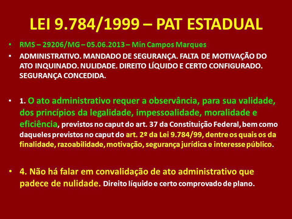 LEI 9.784/1999 – PAT ESTADUAL RMS – 29206/MG – 05.06.2013 – Min Campos Marques ADMINISTRATIVO. MANDADO DE SEGURANÇA. FALTA DE MOTIVAÇÃO DO ATO INQUINA