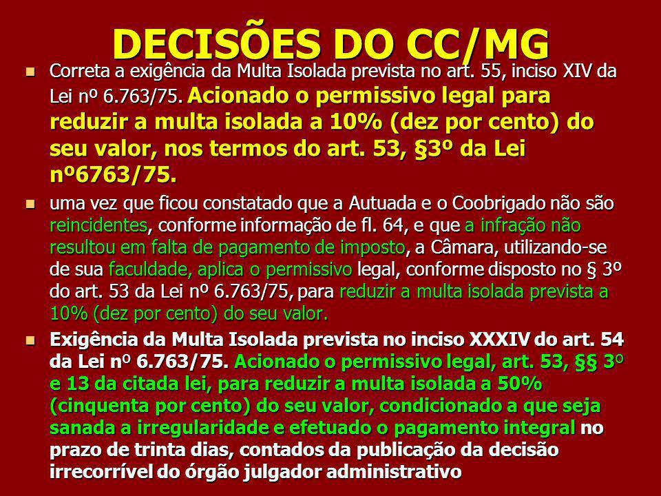Correta a exigência da Multa Isolada prevista no art. 55, inciso XIV da Lei nº 6.763/75. Acionado o permissivo legal para reduzir a multa isolada a 10