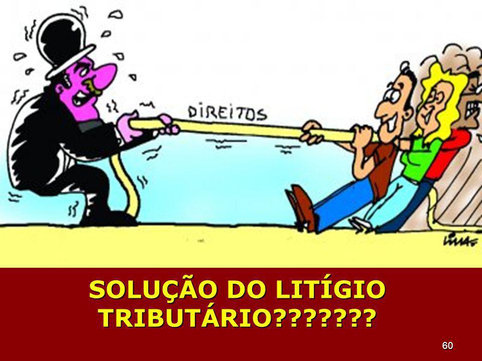 60 SOLUÇÃO DO LITÍGIO TRIBUTÁRIO???????
