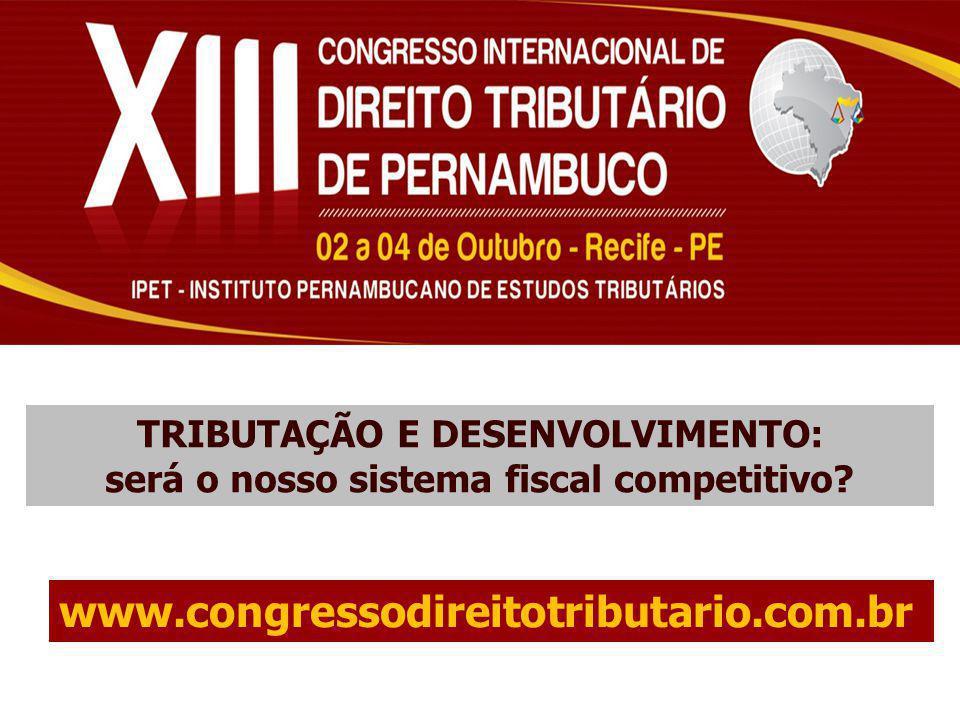 TRIBUTAÇÃO E DESENVOLVIMENTO: será o nosso sistema fiscal competitivo? www.congressodireitotributario.com.br