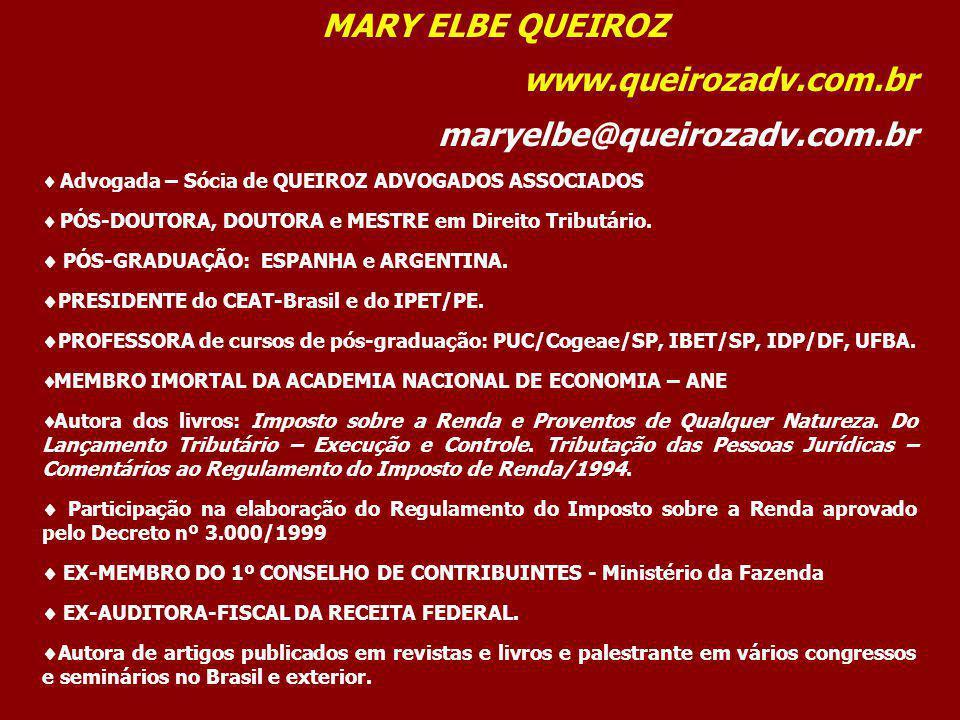 MARY ELBE QUEIROZ www.queirozadv.com.br maryelbe@queirozadv.com.br Advogada – Sócia de QUEIROZ ADVOGADOS ASSOCIADOS PÓS-DOUTORA, DOUTORA e MESTRE em D