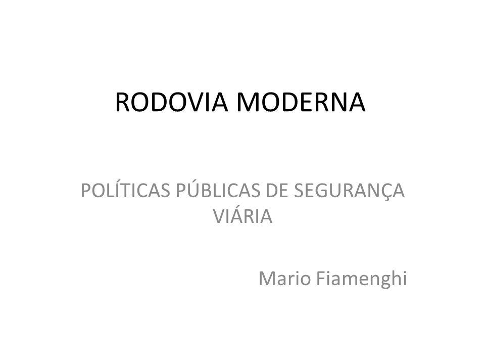 RODOVIA MODERNA POLÍTICAS PÚBLICAS DE SEGURANÇA VIÁRIA Mario Fiamenghi