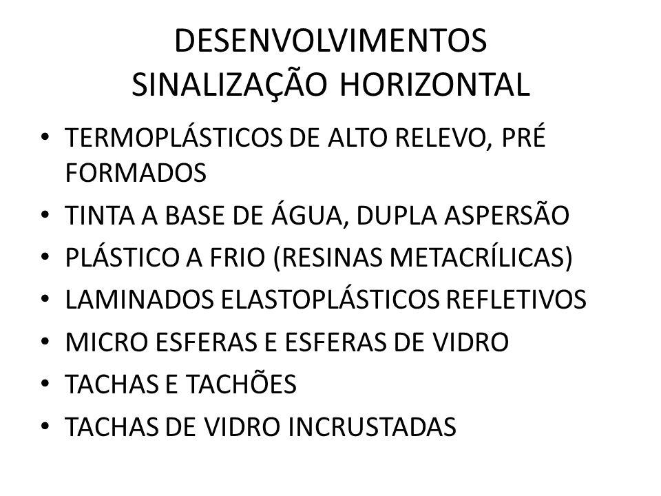 DESENVOLVIMENTOS SINALIZAÇÃO HORIZONTAL TERMOPLÁSTICOS DE ALTO RELEVO, PRÉ FORMADOS TINTA A BASE DE ÁGUA, DUPLA ASPERSÃO PLÁSTICO A FRIO (RESINAS META