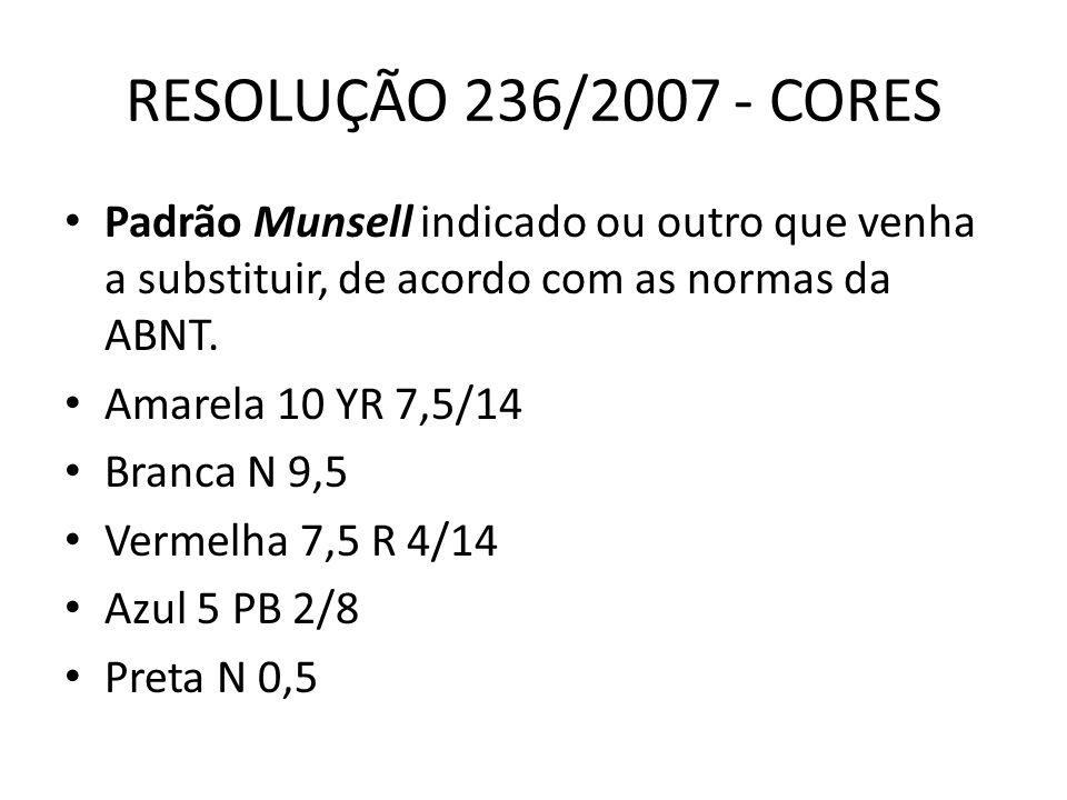 RESOLUÇÃO 236/2007 - CORES Padrão Munsell indicado ou outro que venha a substituir, de acordo com as normas da ABNT. Amarela 10 YR 7,5/14 Branca N 9,5